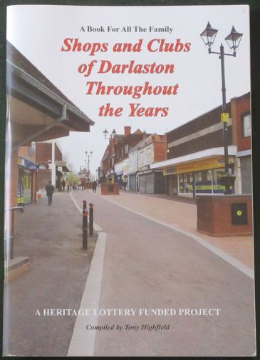 Shops and Clubs of Darlaston Throughout the Years, compiled by Tony Highfield